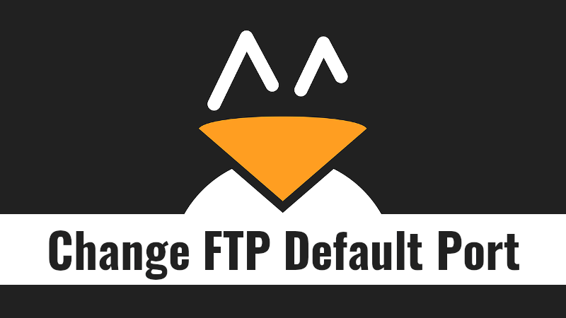 How to Change FTP Default Port To A Custom Port - OSTechNix