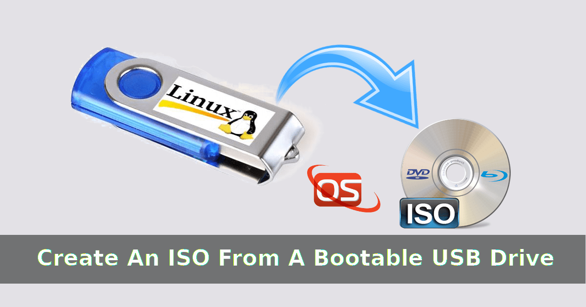 How To Create An ISO From A Bootable USB Drive In Linux