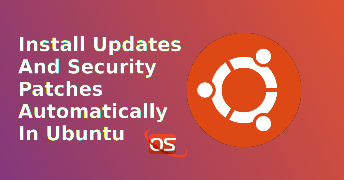 Install Updates And Security Patches Automatically In Ubuntu