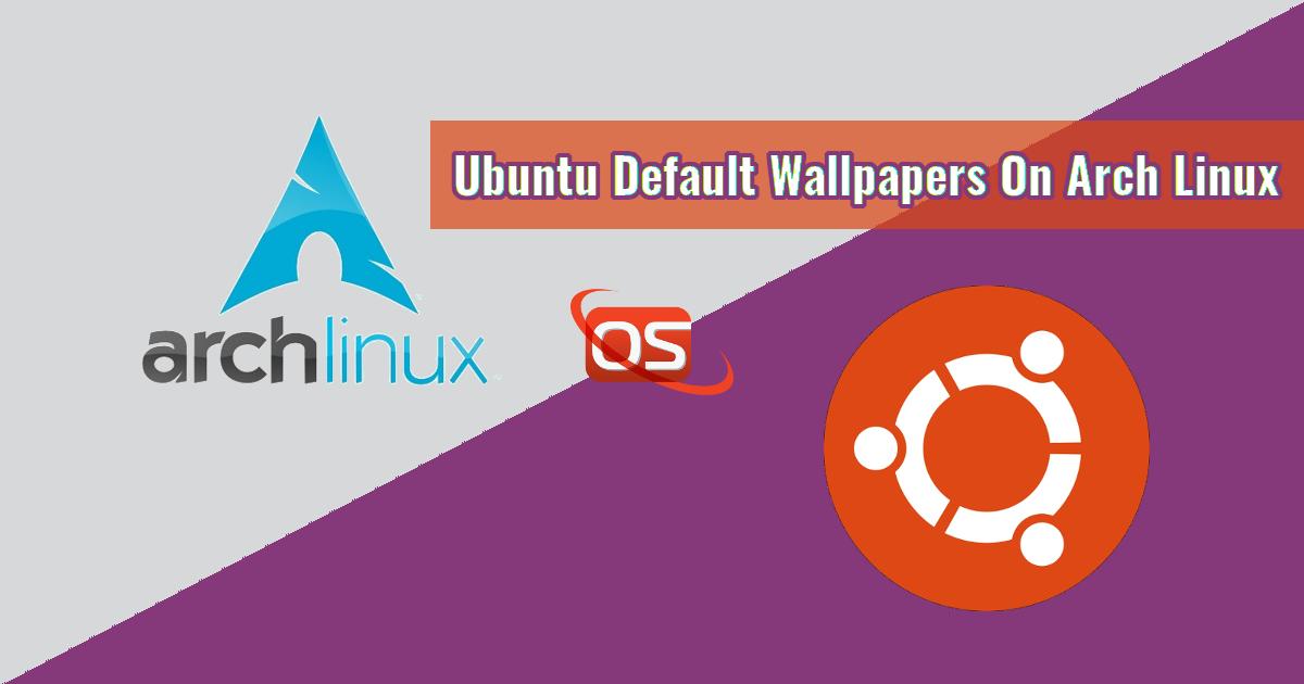 Ubuntu Default Wallpapers On Arch Linux