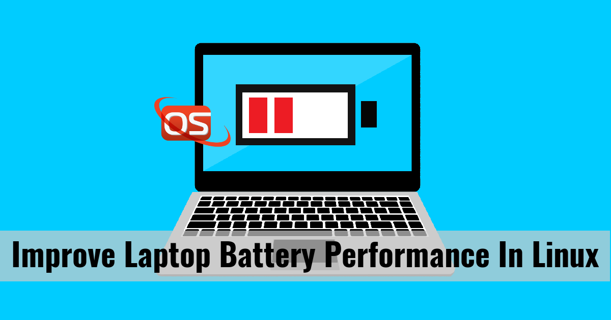 How To Improve Laptop Battery Performance In Linux - OSTechNix
