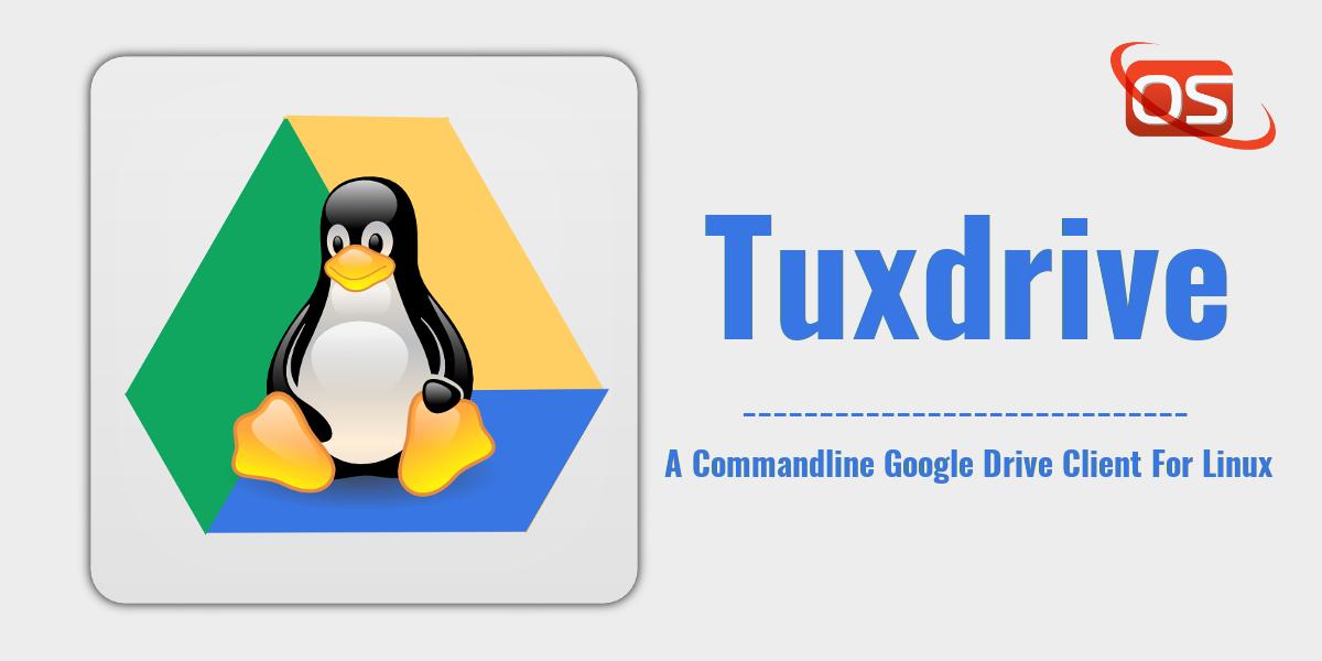 Tuxdrive - A Commandline Google Drive Client For Linux
