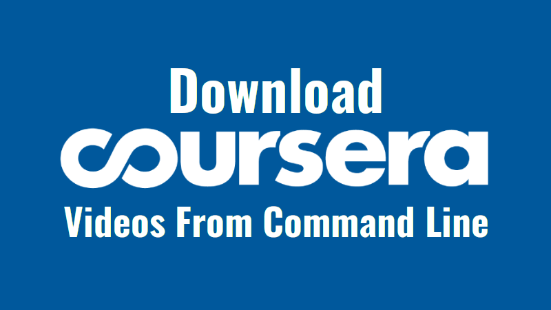 Coursera-dl - A Script To Download Coursera Videos - OSTechNix