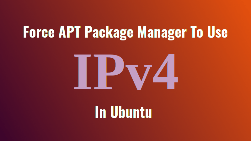 How To Force APT Package Manager To Use IPv4 In Ubuntu 16 04