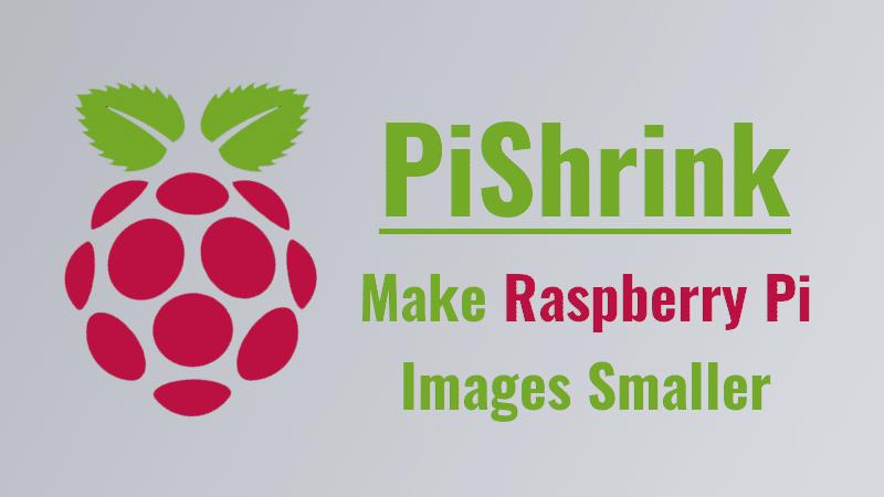 PiShrink - Make Raspberry Pi Images Smaller - OSTechNix